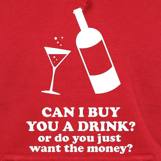 Can I Buy You A Drink? Or Do You Just Want The Money? Hoodies