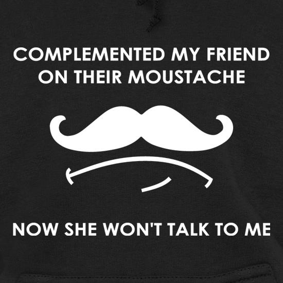 Complemented My Friend On Their Moustache Hoodies