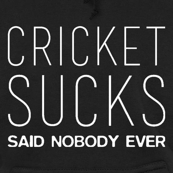 Cricket Sucks Said Nobody Ever Hoodies