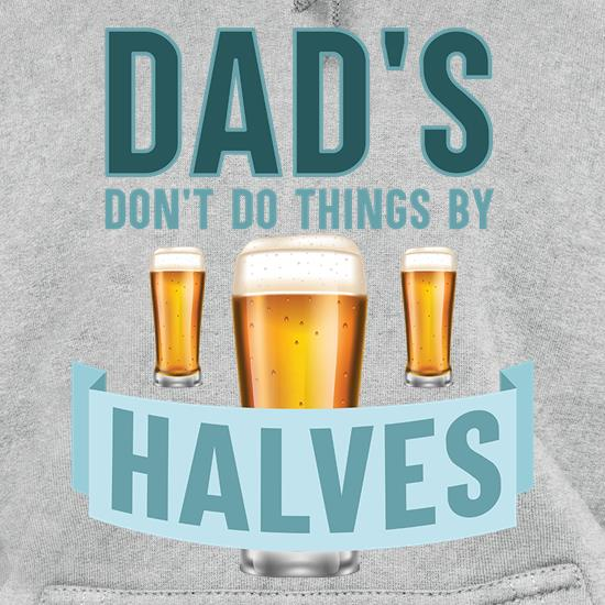 Dad's Don't Do Things By Halves Hoodies
