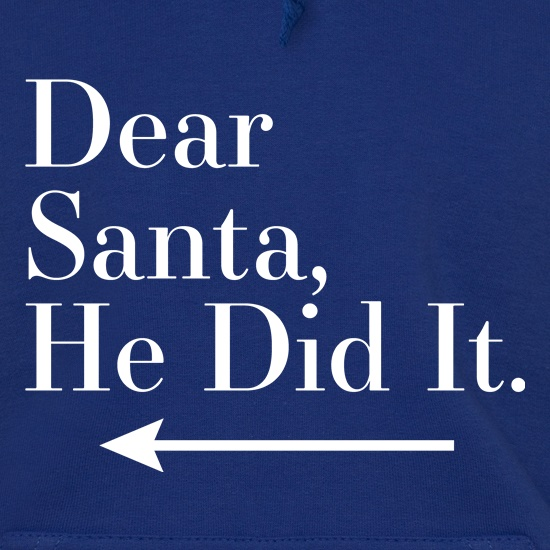Dear Santa, He Did It (Left Arrow) Hoodies