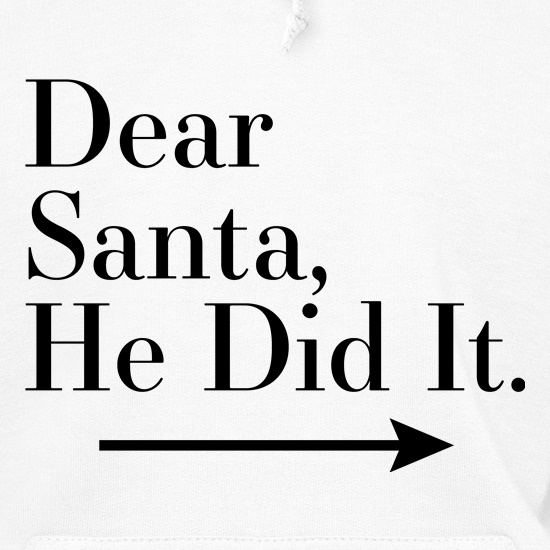 Dear Santa, He Did It (Right Arrow) Hoodies