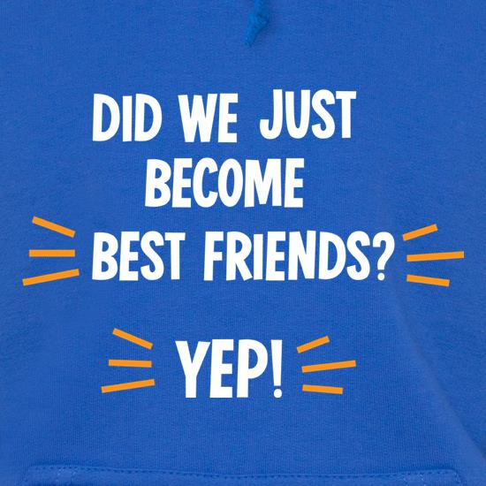 Did We Just Become Best Friends? Hoodies