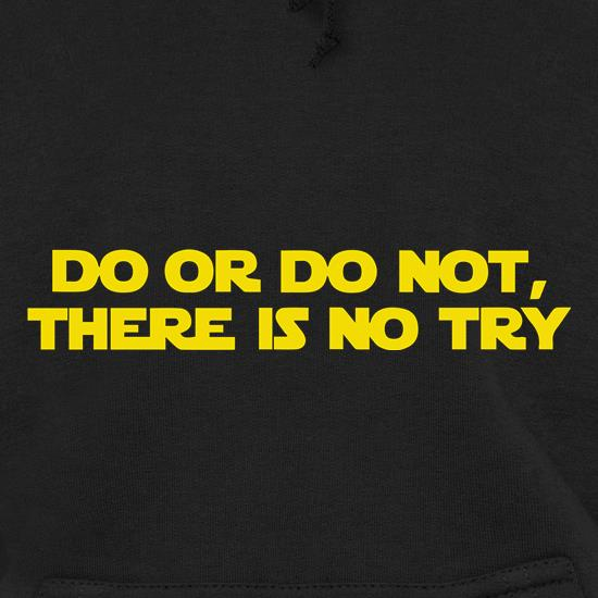 Do Or Do Not, There Is No Try Hoodies