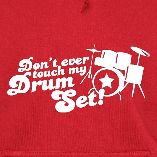 Don't Ever Touch My Drum Set! Hoodies