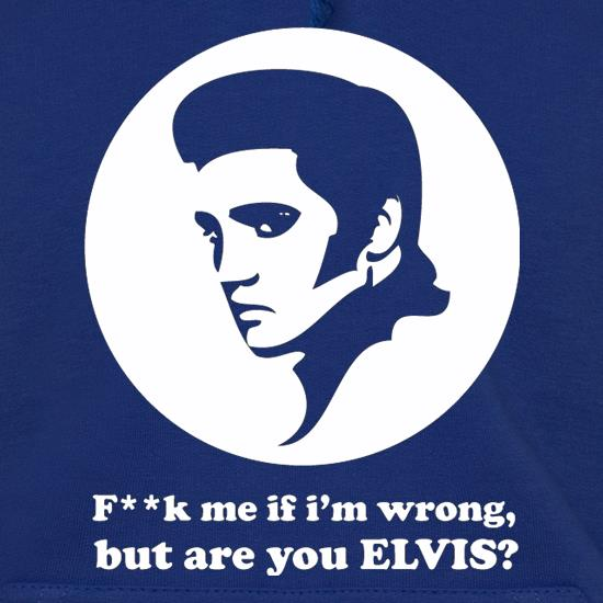 F**k Me If I'm Wrong, But Are You Elvis? Hoodies