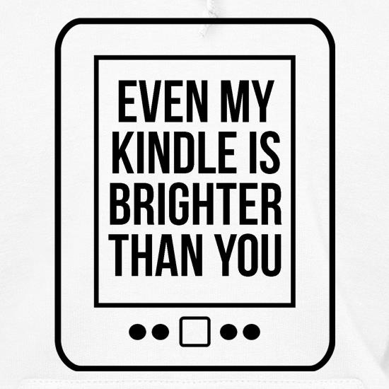 even my kindle is brighter than you Hoodies