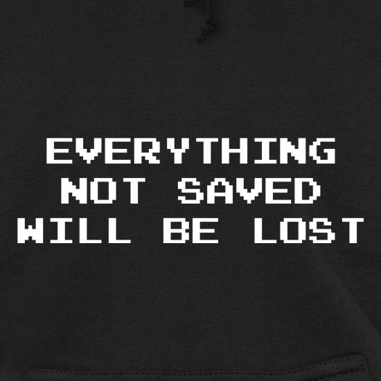 Everything Not Saved Will Be Lost Hoodies