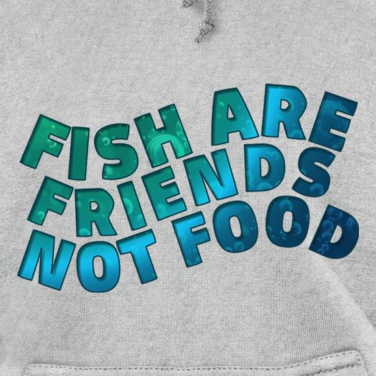 Fish Are Friends, Not Food Hoodies