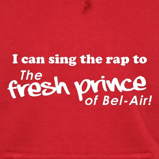 I Can Sing The Rap To The Fresh Prince Of Bel-Air Hoodies