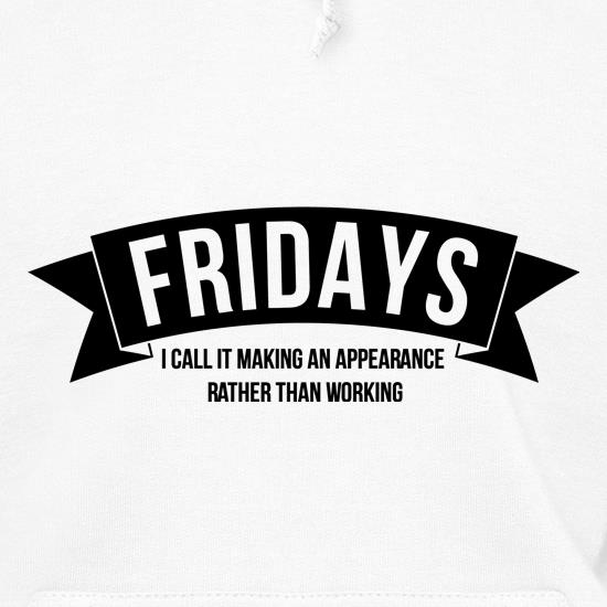 Fridays - i call it making an appearance rather than work! Hoodies