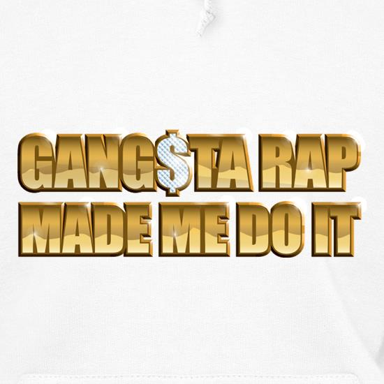 Ganster Rap Made Me Do It Hoodies