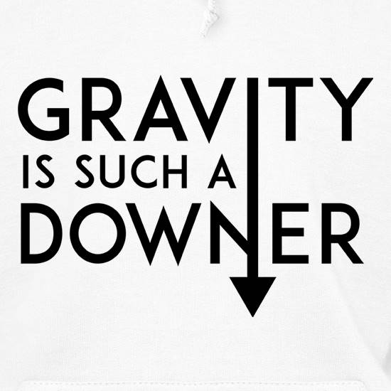 Gravity Is Such a Downer Hoodies