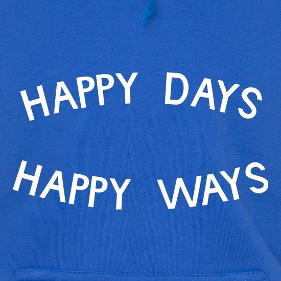 Happy Days Happy Ways Hoodies