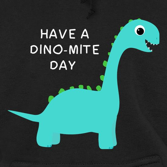 Have A Dino-Mite Day Hoodies