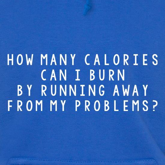 How Many Calories Can I Burn By Running Away From My Problems? Hoodies