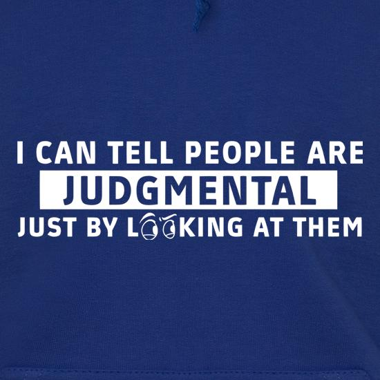 I Can Tell People Are Judgmental Just By Looking At Them Hoodies