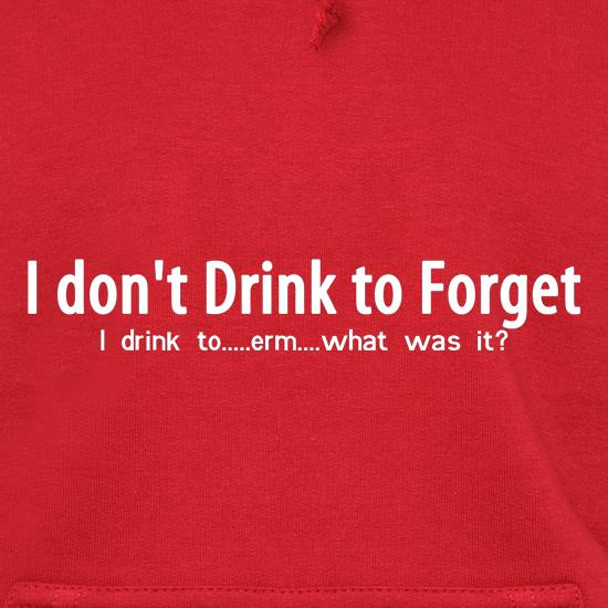 I don't drink to forget, i drink to...erm...what was it? Hoodies