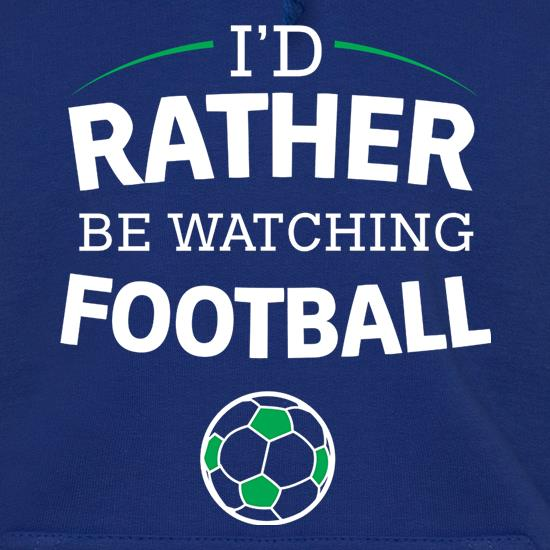 I'd Rather Be Watching Football Hoodies
