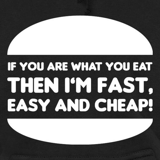 If You Are What You Eat Then I'm Fast Easy And Cheap Hoodies