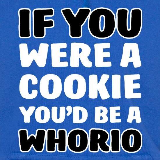If You Were A Cookie, You'd Be A Whorio Hoodies