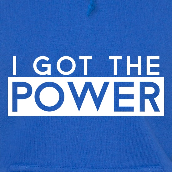 I Got The Power Hoodies