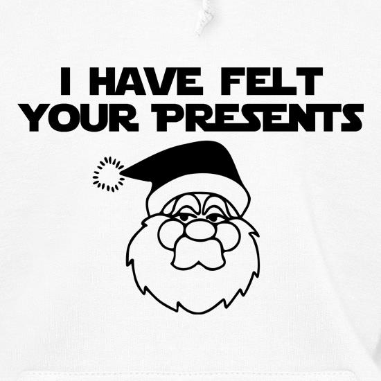 I have felt your presents Hoodies