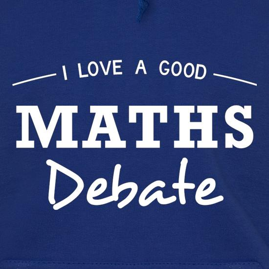 I Love A Good Maths Debate Hoodies