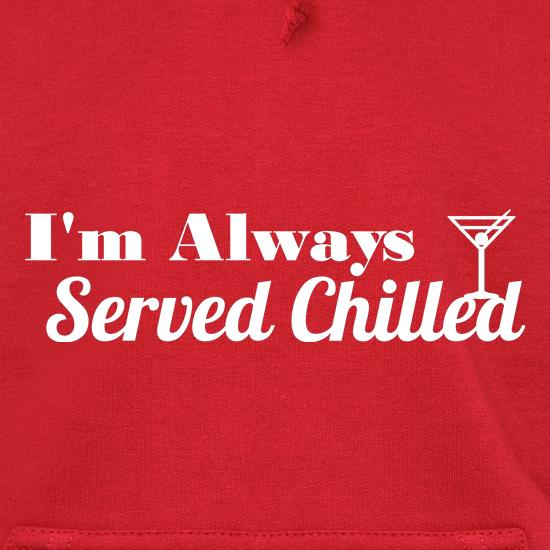 I'm always served chilled Hoodies