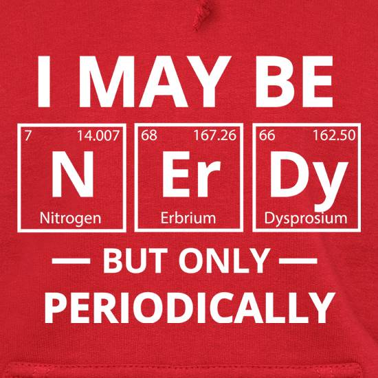 I May be Nerdy, But Only Periodically Hoodies