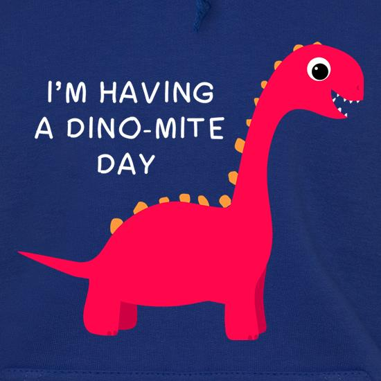 I'm Having A Dino-Mite Day Hoodies