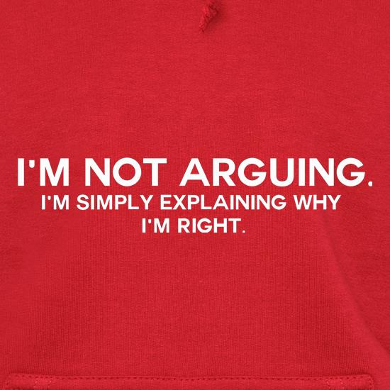 I'm Not Arguing.  I'm Simply Explaining Why I'm Right Hoodies