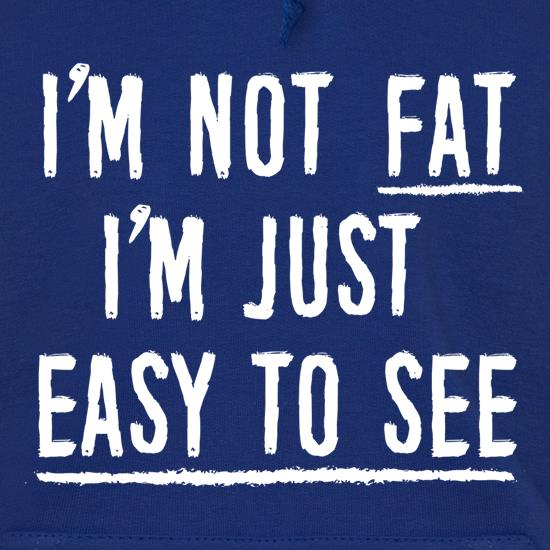 I'm Not Fat, I'm Just Easy To See Hoodies