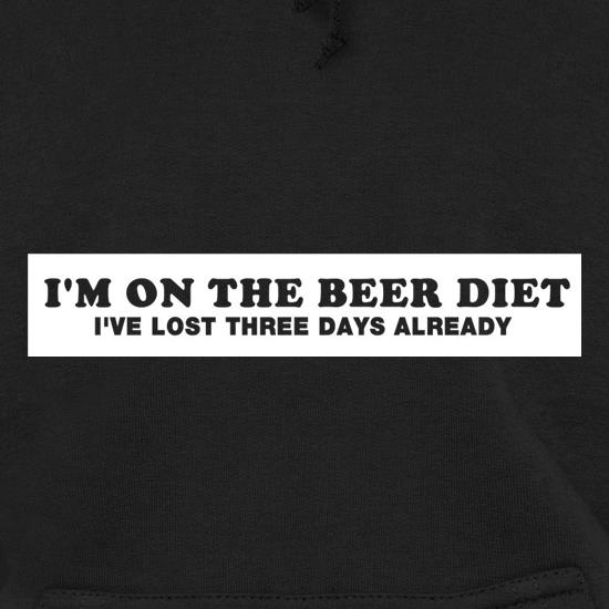I'm On The Beer Diet I've Lost Three Days Already Hoodies