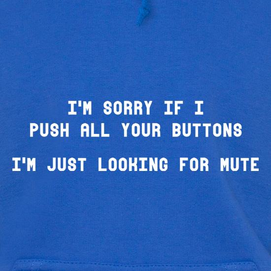 I'm Sorry If I Push All Your Buttons Hoodies