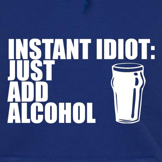 Instant Idiot Just Add Alcohol Hoodies