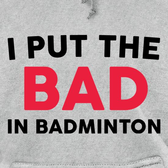 I Put The Bad In Badminton Hoodies