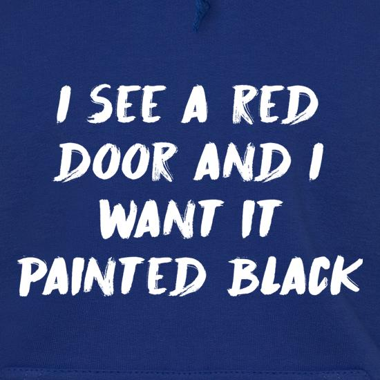 I See A Red Door And I Want It Painted Black Hoodies
