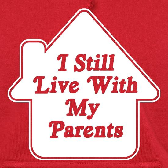 I Still Live With My Parents Hoodies