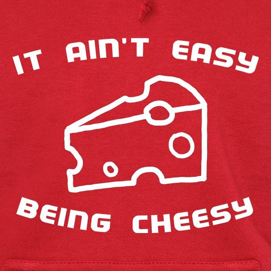 It Ain't Easy Being Cheesy Hoodies