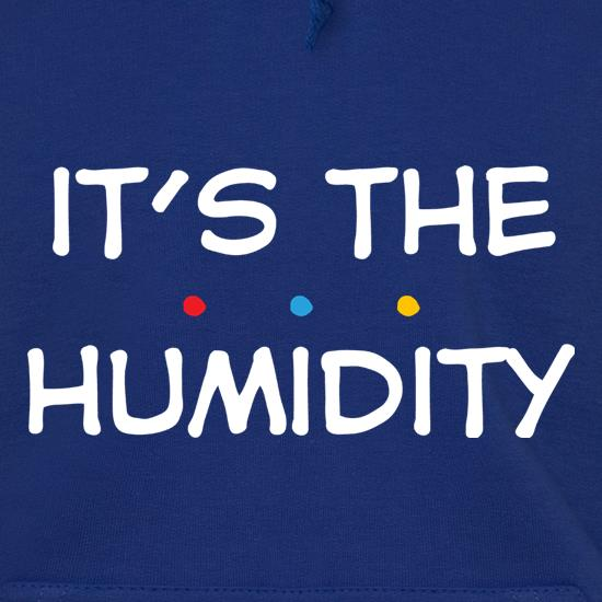 It's The Humidity Hoodies