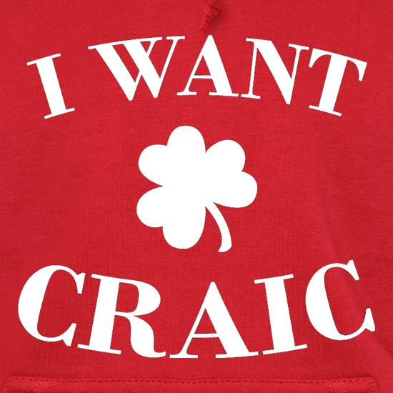 I Want Craic Hoodies