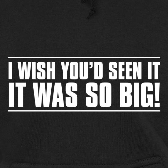 I Wish You'd Seen It. It Was So Big! Hoodies
