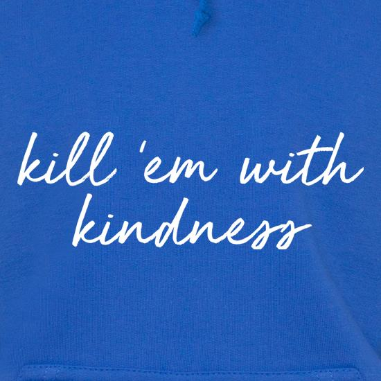 Kill 'Em With Kindness Hoodies