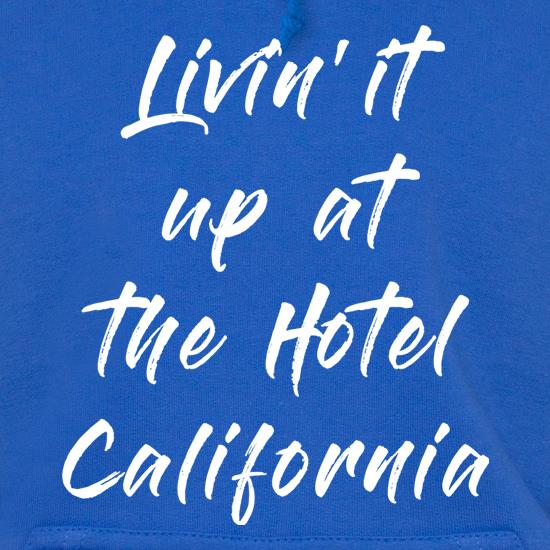 Livin' It Up At The Hotel California Hoodies