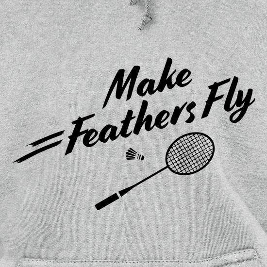 Make Feathers Fly Hoodies