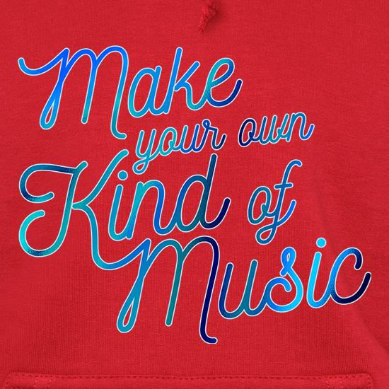 Make Your Own Kind Of Music Hoodies