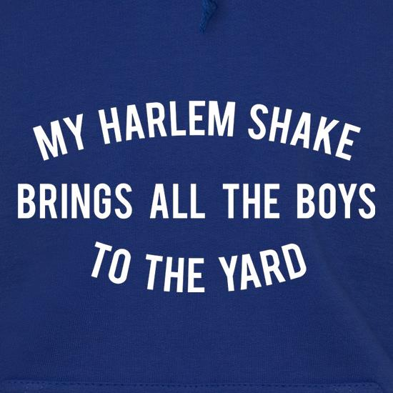 My Harlem Shake Brings All The Boys To The Yard Hoodies