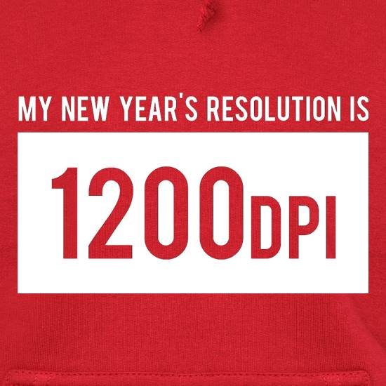 My New Year's Resolution Is 1200dpi Hoodies