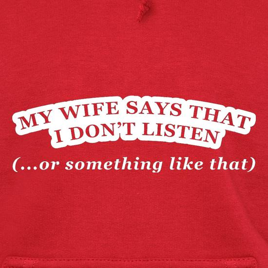 My Wife Says I Don't Listen (Or Something Like That) Hoodies